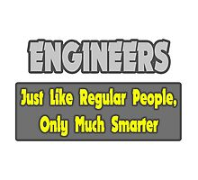 Engineers .. Regular People, Only Much Smarter by TKUP22