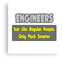 Engineers .. Regular People, Only Much Smarter Canvas Print