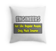 Engineers .. Regular People, Only Much Smarter Throw Pillow