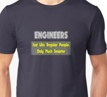 Engineers .. Regular People, Only Much Smarter Unisex T-Shirt