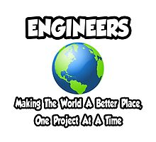 Engineers ... Making the World a Better Place by TKUP22