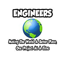 Engineers ... Making the World a Better Place Photographic Print
