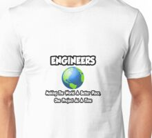 Engineers ... Making the World a Better Place Unisex T-Shirt