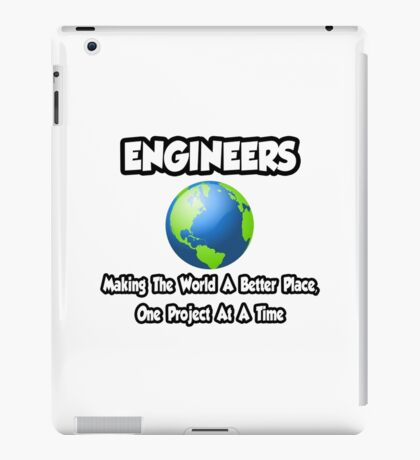 Engineers ... Making the World a Better Place iPad Case/Skin