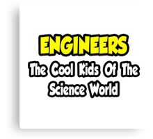 Engineers .. Cool Kids of Science World Canvas Print