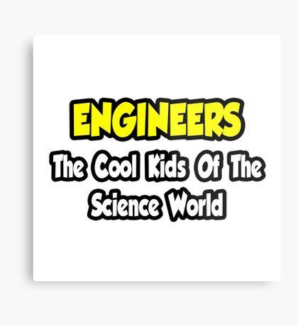 Engineers .. Cool Kids of Science World Metal Print
