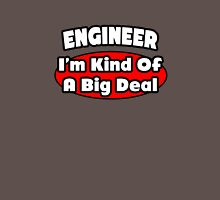 Engineer ... Kind of a Big Deal Unisex T-Shirt