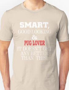 SMART,GOOD LOOKING & PUG LOVER IT DOESN'T GET ANY BETTER THAN THIS! T-Shirt
