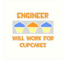 Engineer .. Will Work For Cupcakes Art Print