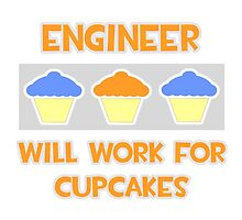 Engineer .. Will Work For Cupcakes by TKUP22