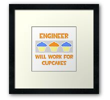 Engineer .. Will Work For Cupcakes Framed Print