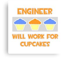Engineer .. Will Work For Cupcakes Canvas Print