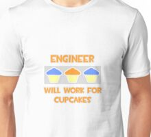 Engineer .. Will Work For Cupcakes Unisex T-Shirt