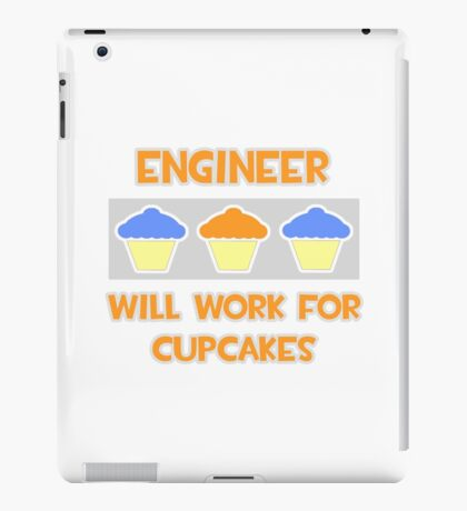 Engineer .. Will Work For Cupcakes iPad Case/Skin