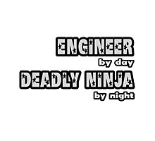 Engineer By Day, Deadly Ninja By Night Photographic Print