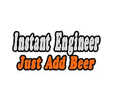 Instant Engineer .. Just Add Beer Photographic Print