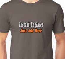 Instant Engineer .. Just Add Beer Unisex T-Shirt
