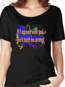 If I Agreed With You, We'd Both Be Wrong! Women's Relaxed Fit T-Shirt