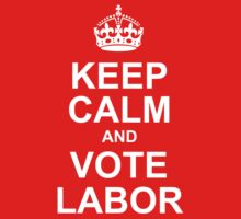 keep calm and vote labor by OTBphotography