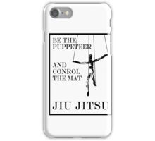 Be the Puppeteer and Control the Mat Jiu Jitsu iPhone Case/Skin