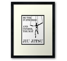 Be the Puppeteer and Control the Mat Jiu Jitsu Framed Print