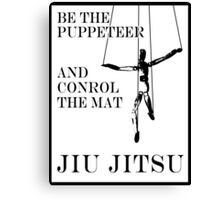 Be the Puppeteer and Control the Mat Jiu Jitsu Canvas Print