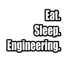 Eat. Sleep. Engineering. by TKUP22