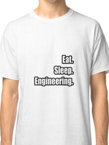 Eat. Sleep. Engineering. Classic T-Shirt
