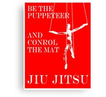 Be the Puppeteer and Control the Mat Jiu Jitsu White  Canvas Print