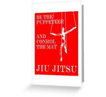 Be the Puppeteer and Control the Mat Jiu Jitsu White  Greeting Card