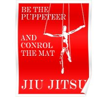 Be the Puppeteer and Control the Mat Jiu Jitsu White  Poster