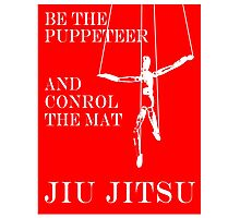 Be the Puppeteer and Control the Mat Jiu Jitsu White  Photographic Print