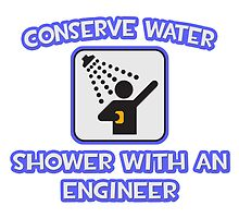 Conserve Water, Shower With an Engineer by TKUP22