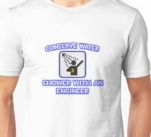 Conserve Water, Shower With an Engineer Unisex T-Shirt