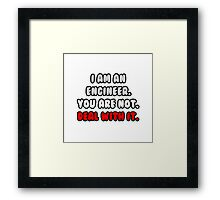 Funny Engineer .. Deal With It Framed Print