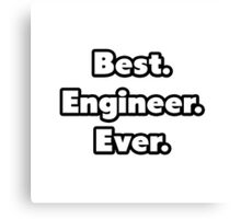 Best. Engineer. Ever. Canvas Print