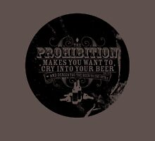 Prohibition Makes You Cry T-Shirt