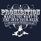 Prohibition Makes You Cry (REV) by kaligraf