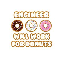 Engineer .. Will Work For Donuts by TKUP22