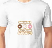 Engineer .. Will Work For Donuts Unisex T-Shirt