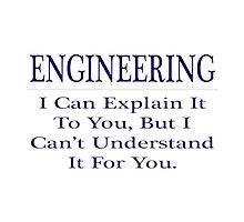 Engineering .. I Can Explain It To You, But I Can't Understand It For You by TKUP22