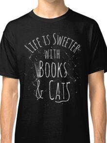 life is sweeter with books & cats #white Classic T-Shirt