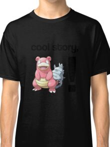 Cool Story, Slowbro! Classic T-Shirt