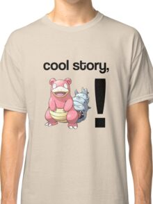 Cool Story, Slowbro! Classic T-Shirt