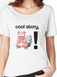 Cool Story, Slowbro! Women's Relaxed Fit T-Shirt
