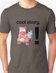 Cool Story, Slowbro! T-Shirt