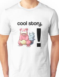 Cool Story, Slowbro! Unisex T-Shirt
