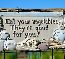 Eat Your Vegetables Sign by Winnie Abramson