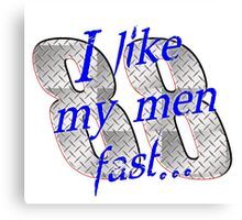 I Like My Men Fast... Dale Jr Canvas Print