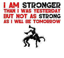 I Am Stronger Than I was Yesterday But Not As Strong As I Will Be Tomorrow T Shirt Photographic Print